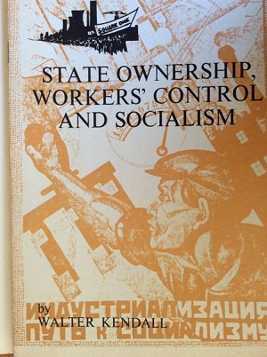 Picture of the cover of Kendall's book State Ownership, Workers' Control and Socialism