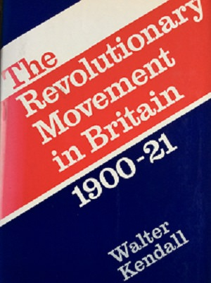 Photo of cover of Kendall's book The Revolutionary Movement in Britain 1900-21